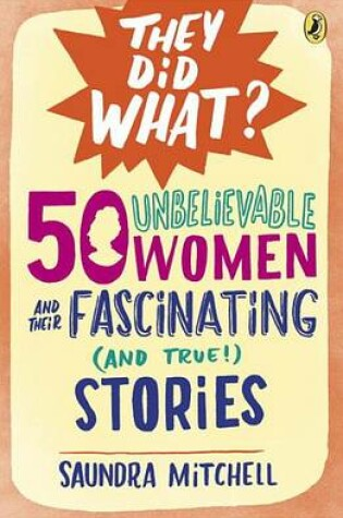 Cover of 50 Unbelievable Women and Their Fascinating (and True!) Stories