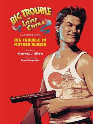 Cover of Big Trouble in Little China Illustrated Novel: Big Trouble in Mother Russia