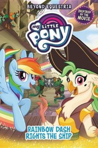Cover of My Little Pony: Beyond Equestria: Rainbow Dash Rights the Ship