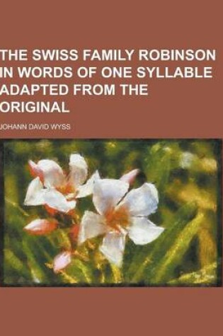 Cover of The Swiss Family Robinson in Words of One Syllable Adapted from the Original