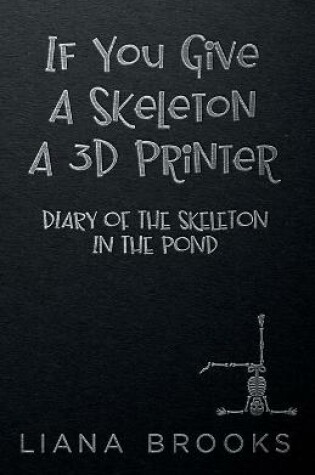 Cover of If You Give A Skeleton A 3D Printer