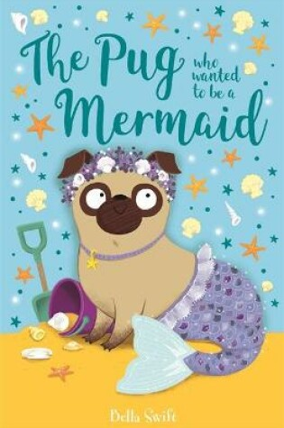 Cover of The Pug Who Wanted to Be a Mermaid