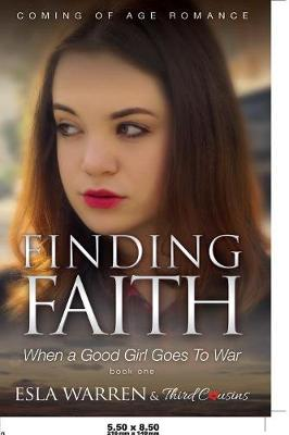 Cover of Finding Faith - When a Good Girl Goes To War (Book 1) Coming Of Age Romance