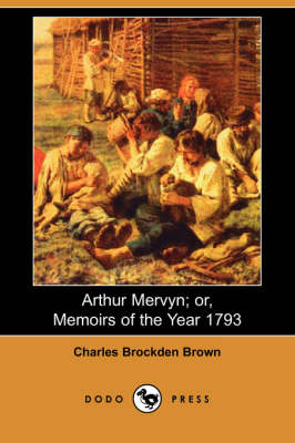 Cover of Arthur Mervyn; Or, Memoirs of the Year 1793 (Dodo Press)
