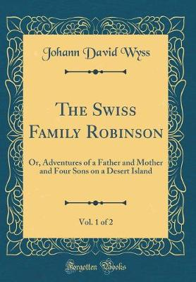 Book cover for The Swiss Family Robinson, Vol. 1 of 2