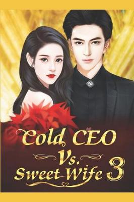 Cover of Cold CEO vs. Sweet Wife 3