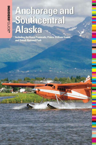 Cover of Insiders' Guide(r) to Anchorage and Southcentral Alaska