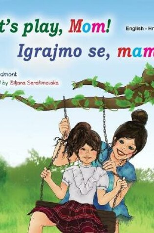 Cover of Let's play, Mom! (English Croatian Bilingual Book for Kids)
