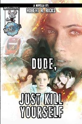 Cover of Dude, Just Kill Yourself