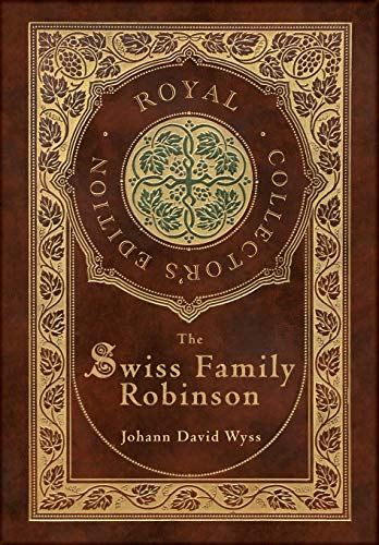 Book cover for The Swiss Family Robinson (Royal Collector's Edition) (Case Laminate Hardcover with Jacket)