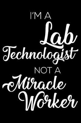 Cover of I'm A Lab Technologist Not A Miracle Worker