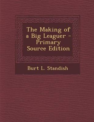 Cover of The Making of a Big Leaguer - Primary Source Edition