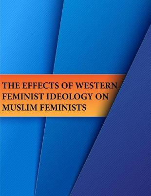 Cover of The Effects of Western Feminist Ideology on Muslim Feminists