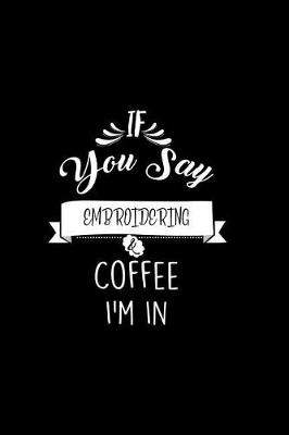 Cover of If You Say Embroidering and Coffee I'm In