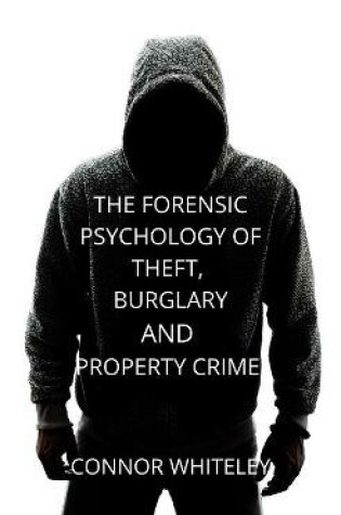 Cover of The Forensic Psychology of Theft, Burglary and Property Crime