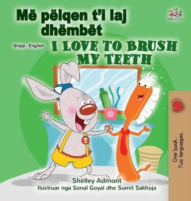 Cover of I Love to Brush My Teeth (Albanian English Bilingual Children's Book)