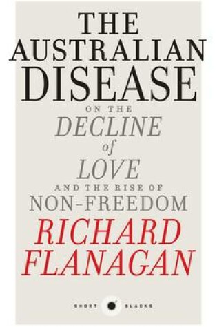 Cover of The Australian Disease: On the Decline of Love and the Rise of Non-Freedom: Short Black 1