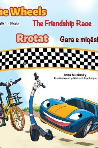 Cover of The Wheels The Friendship Race (English Albanian Bilingual Children's Book)