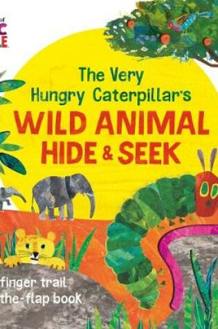 Cover of The Very Hungry Caterpillar's Wild Animal Hide-and-Seek