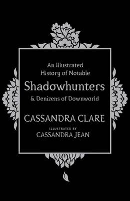 Book cover for An Illustrated History of Notable Shadowhunters and Denizens of Downworld
