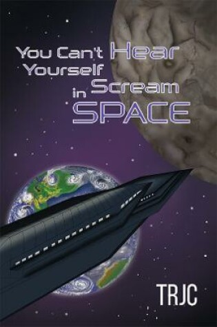 Cover of You Can't Hear Yourself Scream in Space