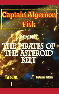 Cover of Captain Algernon Fisk Against the Pirates of the Asteroid Belt