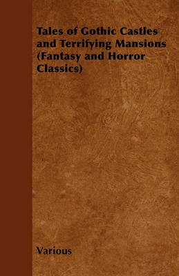 Cover of Tales of Gothic Castles and Terrifying Mansions (Fantasy and Horror Classics)