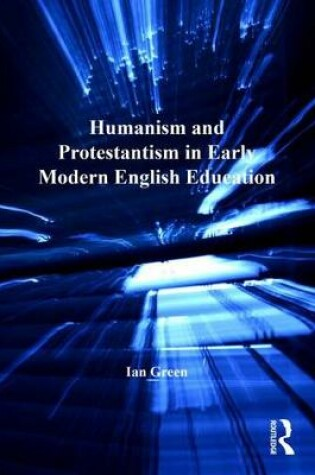 Cover of Humanism and Protestantism in Early Modern English Education