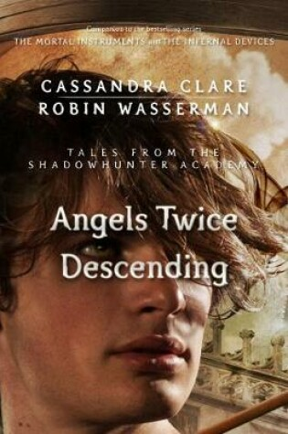 Cover of Angels Twice Descending (Tales from the Shadowhunter Academy 10)