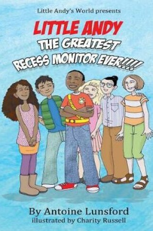 Cover of Little Andy, The Greatest Recess Monitor Ever