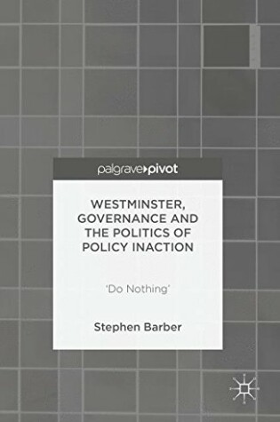 Cover of Westminster, Governance and the Politics of Policy Inaction