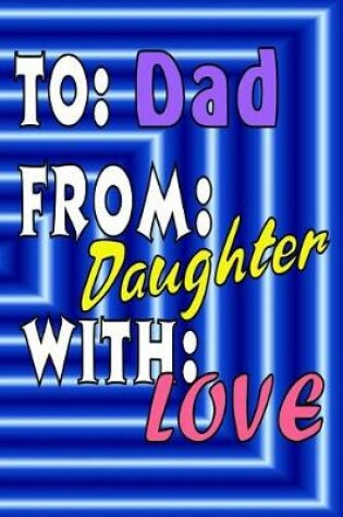 Cover of To Dad From Daughter With Love