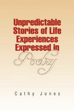 Cover of Unpredictable Stories of Life Experiences Expressed in Poetry