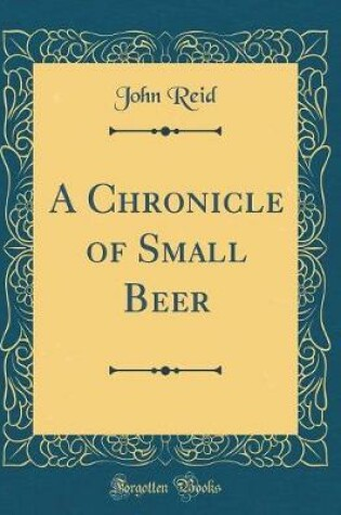 Cover of A Chronicle of Small Beer (Classic Reprint)