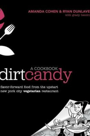Cover of Dirt Candy: A Cookbook: Flavor-Forward Food from the Upstart New York City Vegetarian Restaurant