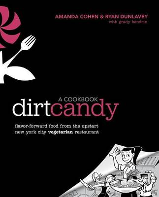 Book cover for Dirt Candy: A Cookbook: Flavor-Forward Food from the Upstart New York City Vegetarian Restaurant