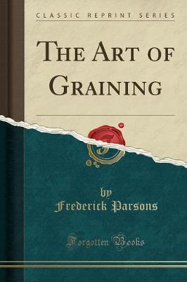 Cover of The Art of Graining (Classic Reprint)