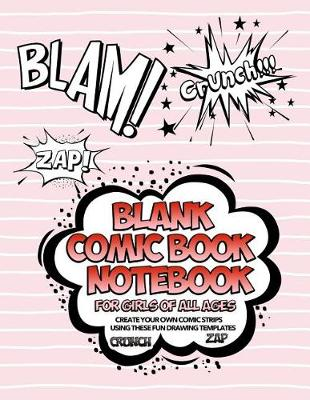 Cover of Blank Comic Book Notebook For Girls Of All Ages Create Your Own Comic Strips Using These Fun Drawing Templates CRUNCH ZAP