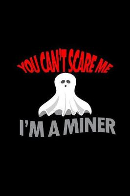 Cover of You can't scare me I'm a miner
