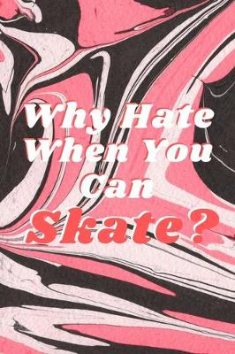 Cover of Why Hate When You Can Skate?